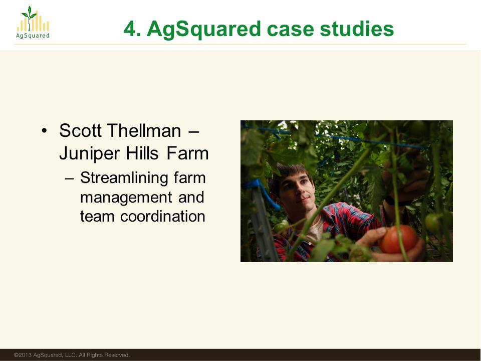 4. AgSquared case studies Scott Thellman – Juniper Hills Farm –Streamlining farm management and team coordination
