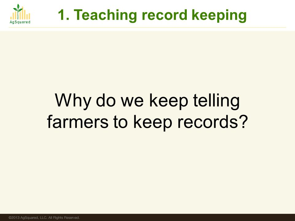 Why do we keep telling farmers to keep records? 1. Teaching record keeping