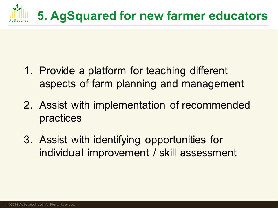 5. AgSquared for new farmer educators 1.Provide a platform for teaching different aspects of farm planning and management 2.Assist with implementation
