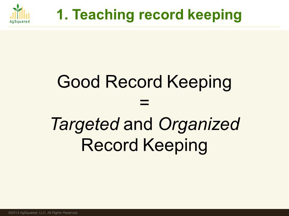 Good Record Keeping = Targeted and Organized Record Keeping 1. Teaching record keeping