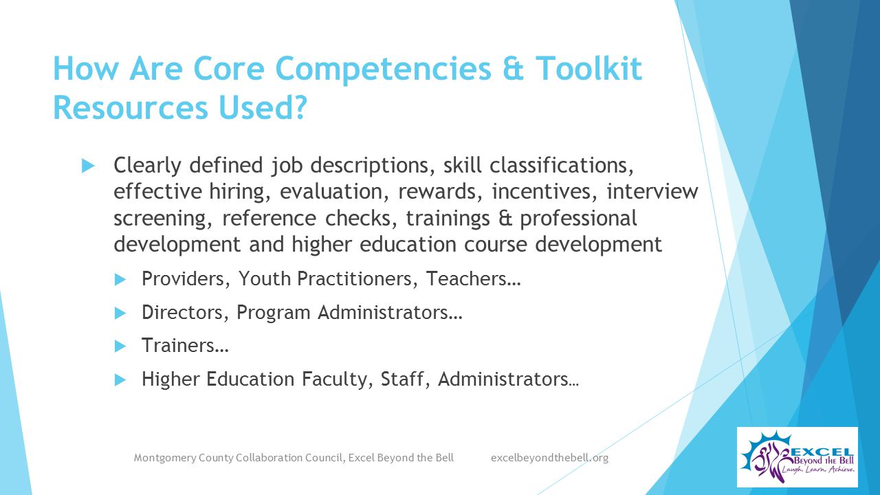 How Are Core Competencies & Toolkit Resources Used?  Clearly defined job descriptions, skill classifications, effective hiring, evaluation, rewards,