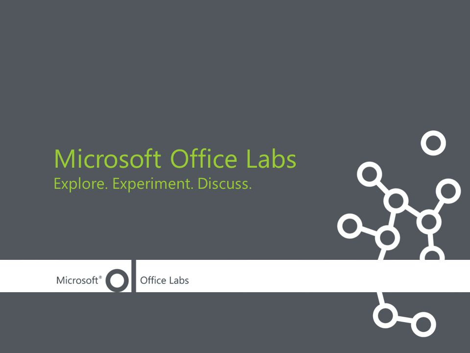 Microsoft Office Labs Explore. Experiment. Discuss.