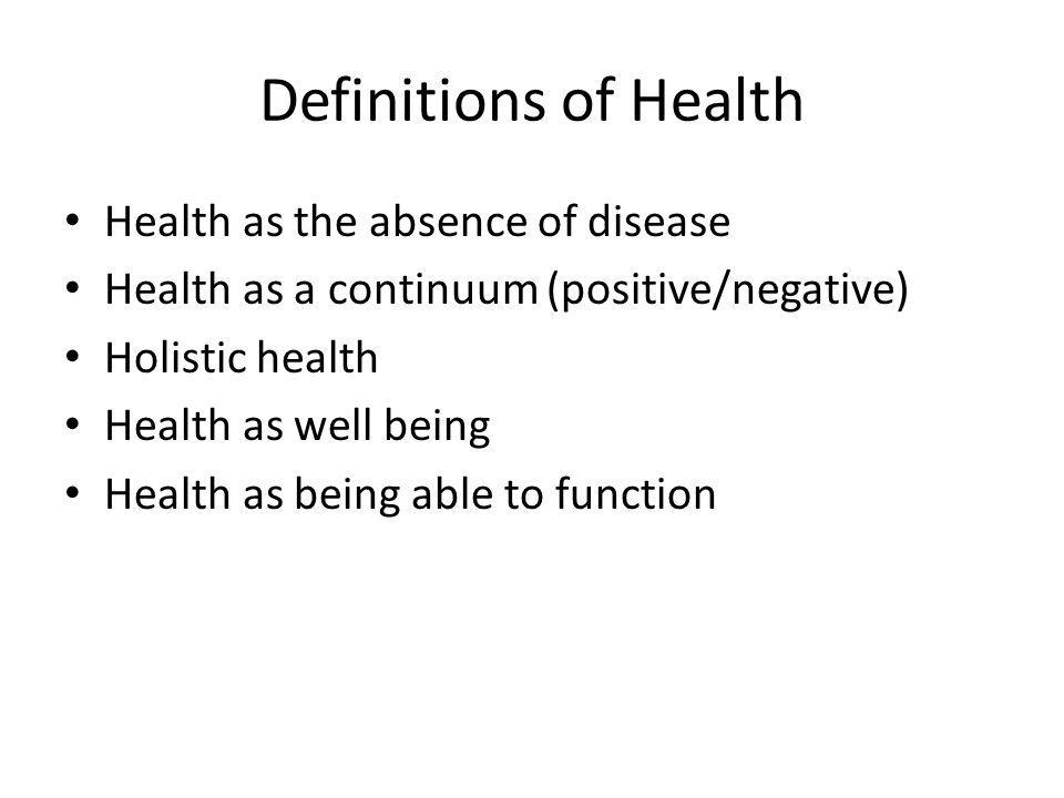 Definitions of Health (Johnson, 2007) Dictionary definitions Assumptive definitions Determinist definitions Spiritual definitions