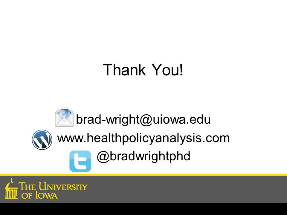 Thank You! brad-wright@uiowa.edu www.healthpolicyanalysis.com @bradwrightphd