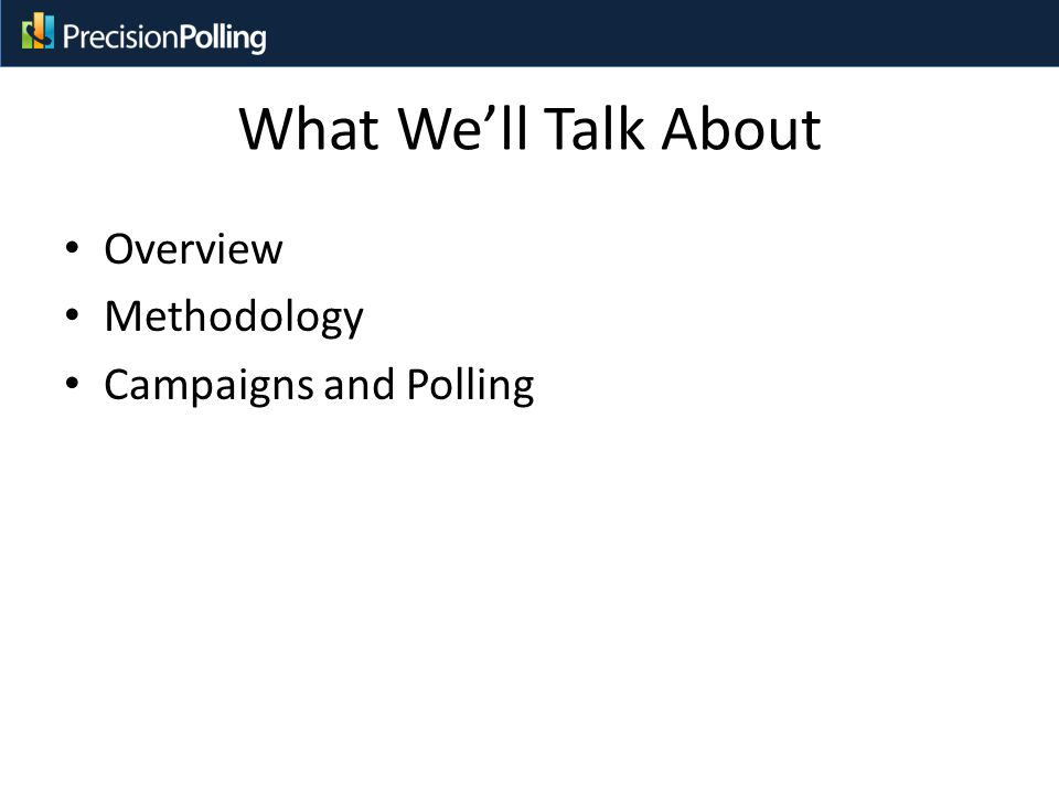 What We'll Talk About Overview Methodology Campaigns and Polling