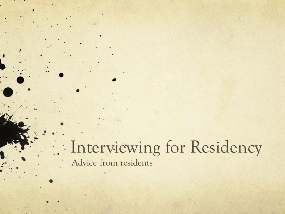 Interviewing for Residency Advice from residents