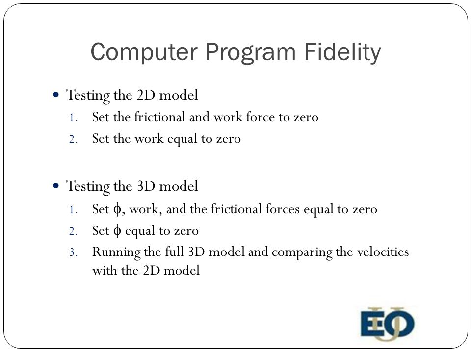 Computer Program Fidelity Testing the 2D model 1. Set the frictional and work force to zero 2.