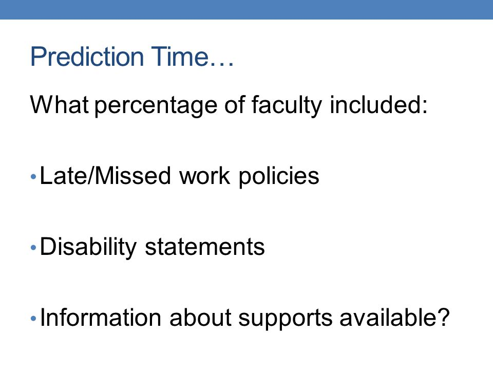 Prediction Time… What percentage of faculty included: Late/Missed work policies Disability statements Information about supports available?