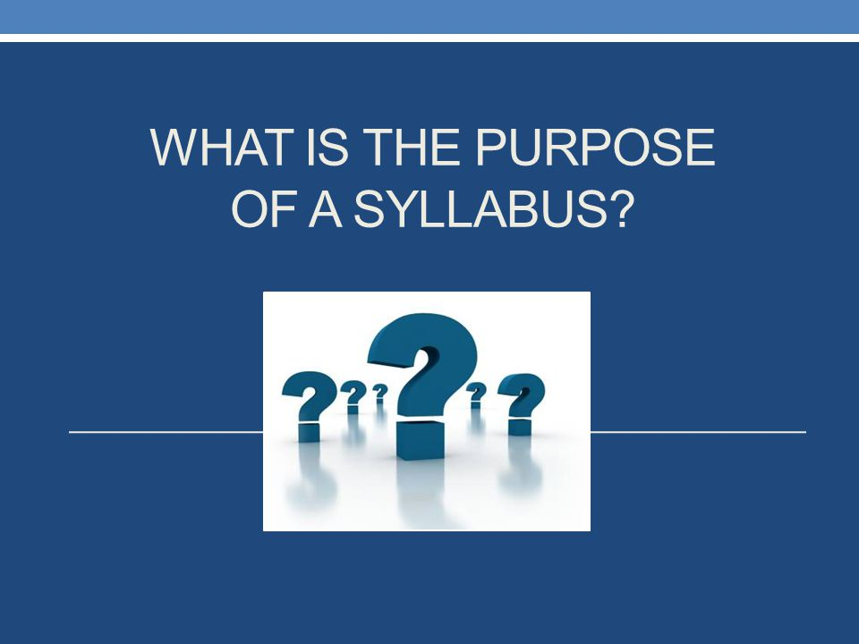 WHAT IS THE PURPOSE OF A SYLLABUS?