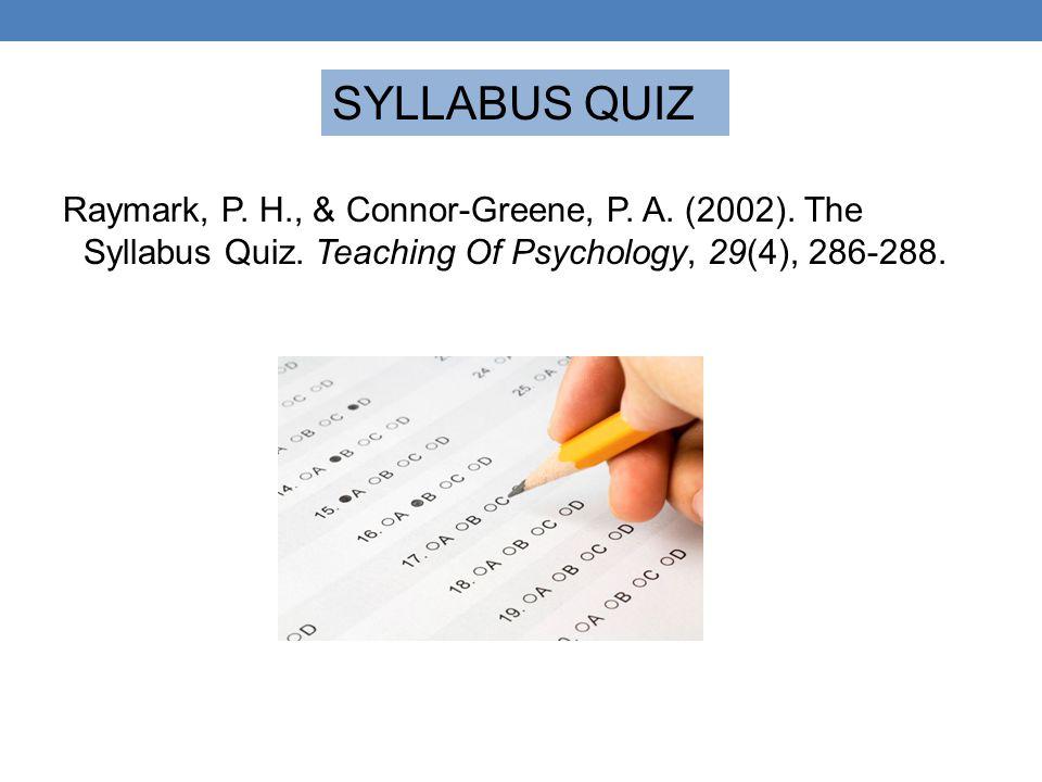 Raymark, P. H., & Connor-Greene, P. A. (2002). The Syllabus Quiz. Teaching Of Psychology, 29(4), 286-288. SYLLABUS QUIZ