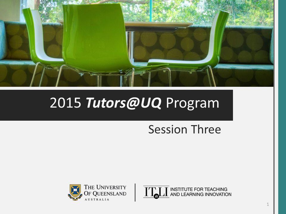 2015 Tutors@UQ Program Session Three 1