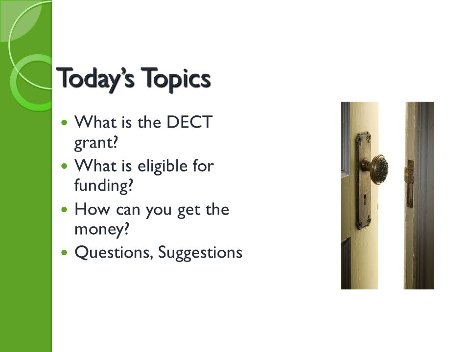 Today's Topics What is the DECT grant.What is eligible for funding.