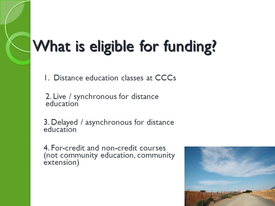 What is eligible for funding.1. Distance education classes at CCCs 2.