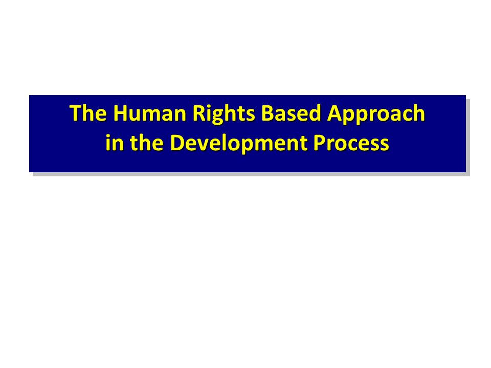 The Human Rights Based Approach in the Development Process