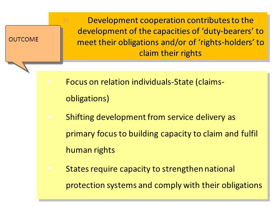 3) Development cooperation contributes to the development of the capacities of 'duty-bearers' to meet their obligations and/or of 'rights-holders' to