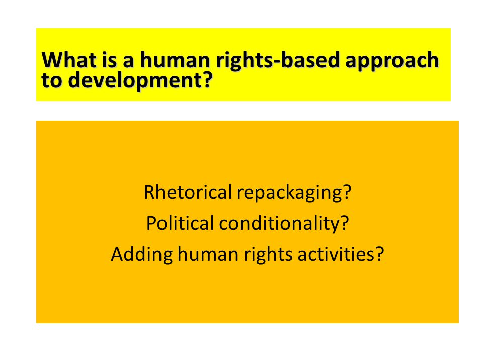 Rhetorical repackaging? Political conditionality? Adding human rights activities? What is a human rights-based approach to development?
