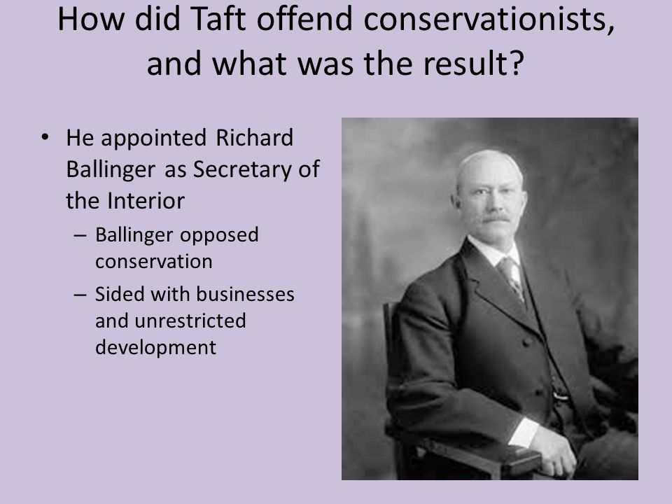 How did Taft offend conservationists, and what was the result.