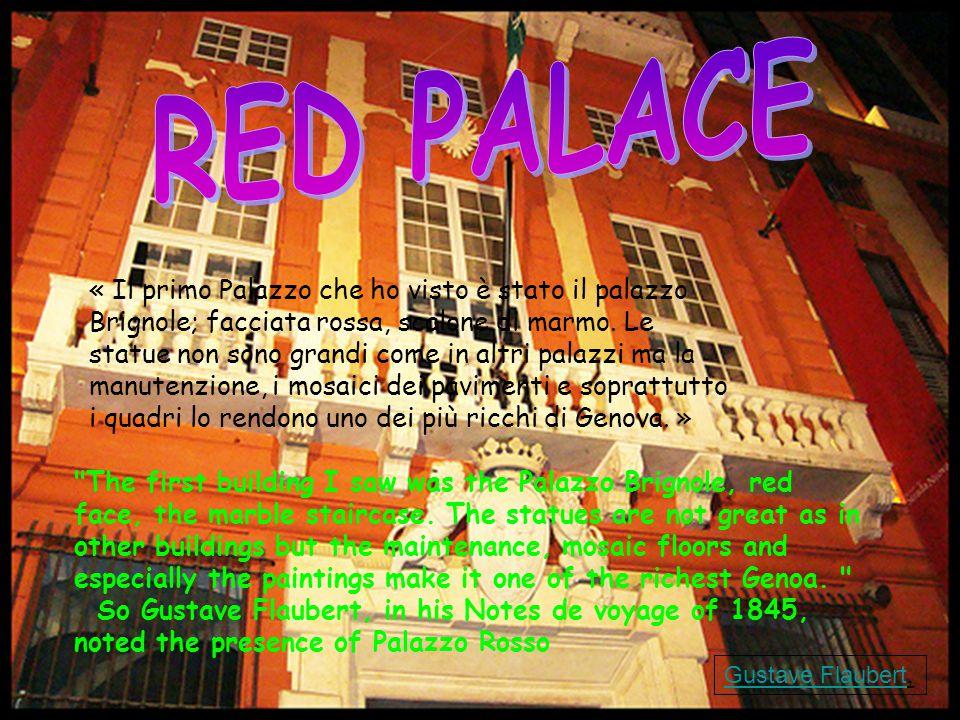 « Il primo Palazzo che ho visto è stato il palazzo Brignole; facciata rossa, scalone di marmo.