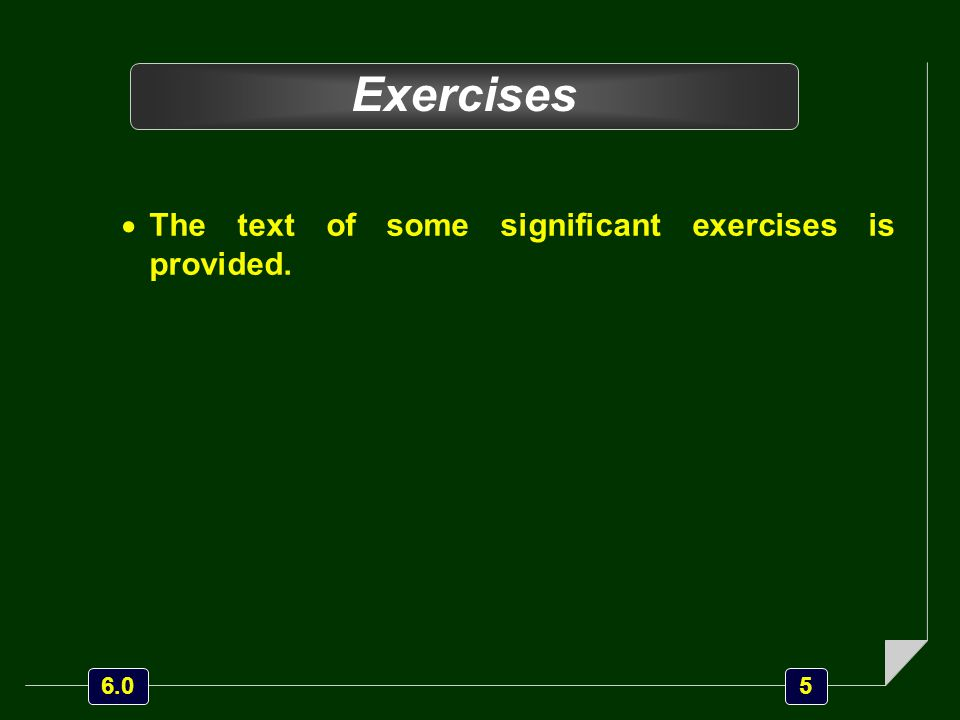 5 6.0 Exercises  The text of some significant exercises is provided.