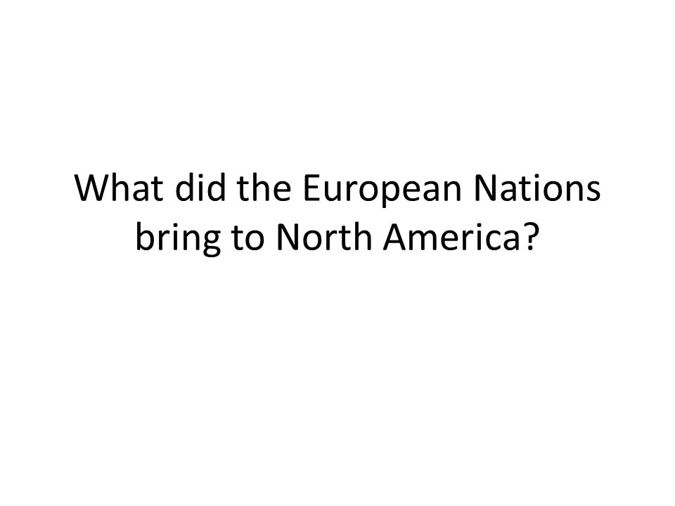 What did the European Nations bring to North America?