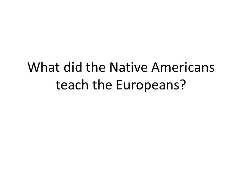 What did the Native Americans teach the Europeans?