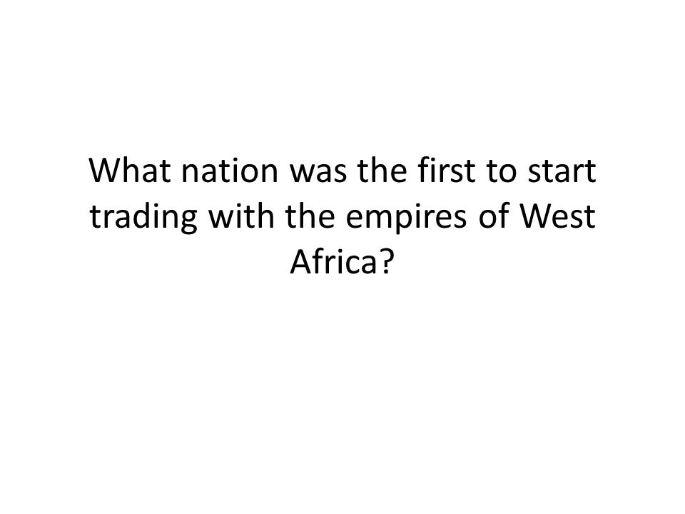 What nation was the first to start trading with the empires of West Africa?