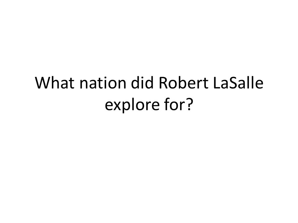 What nation did Robert LaSalle explore for?