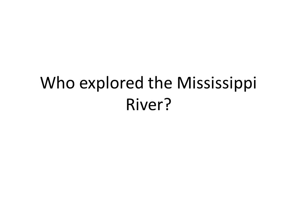 Who explored the Mississippi River?