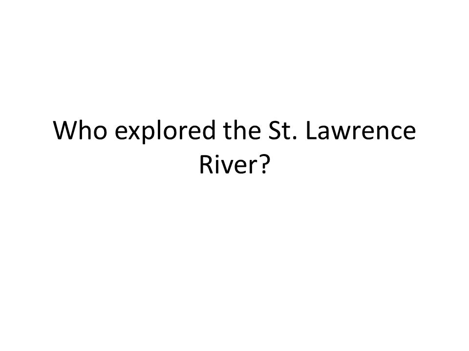 Who explored the St. Lawrence River?