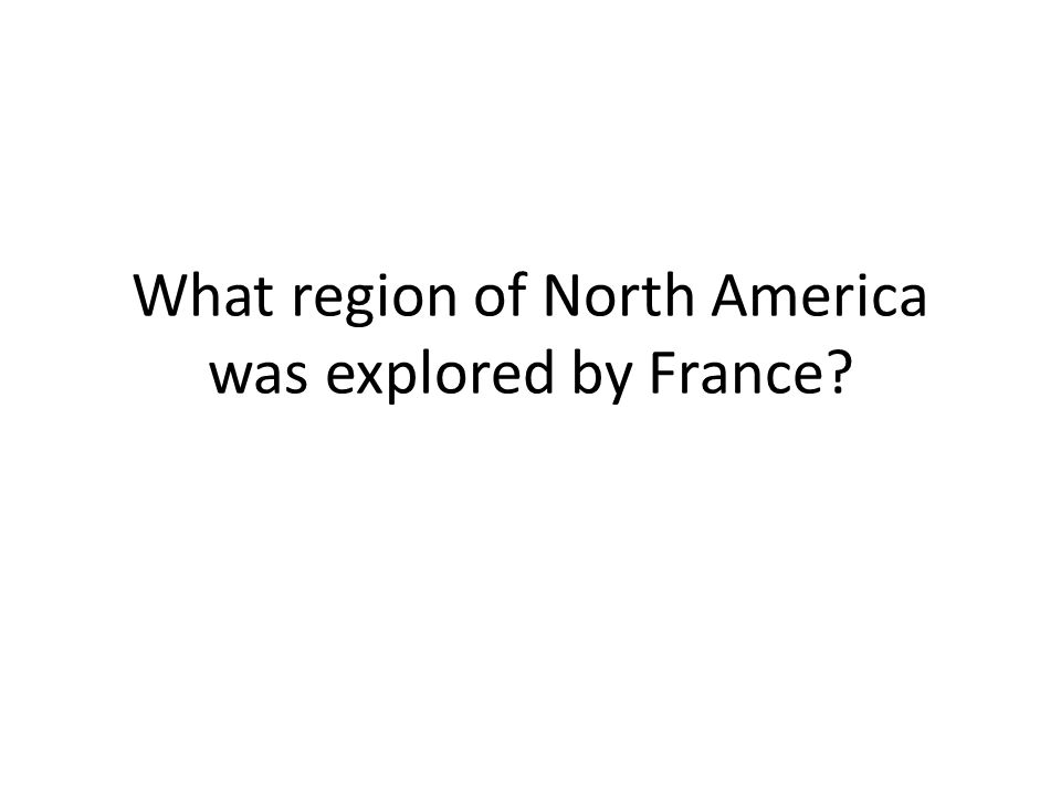 What region of North America was explored by France?