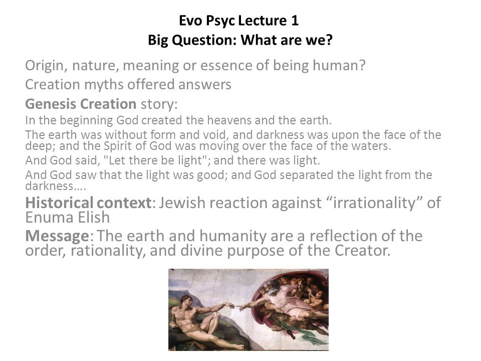 Evo Psyc Lecture 1 Big Question: What are we. Origin, nature, meaning or essence of being human.