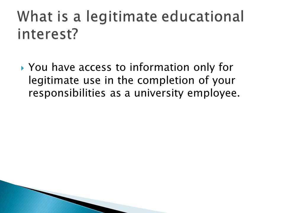  You have access to information only for legitimate use in the completion of your responsibilities as a university employee.