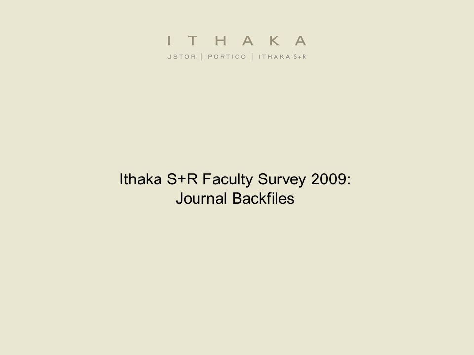Ithaka S+R Faculty Survey 2009: Journal Backfiles