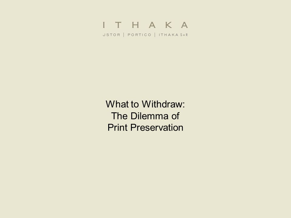 What to Withdraw: The Dilemma of Print Preservation