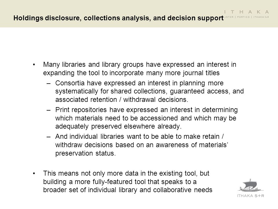 Holdings disclosure, collections analysis, and decision support Many libraries and library groups have expressed an interest in expanding the tool to
