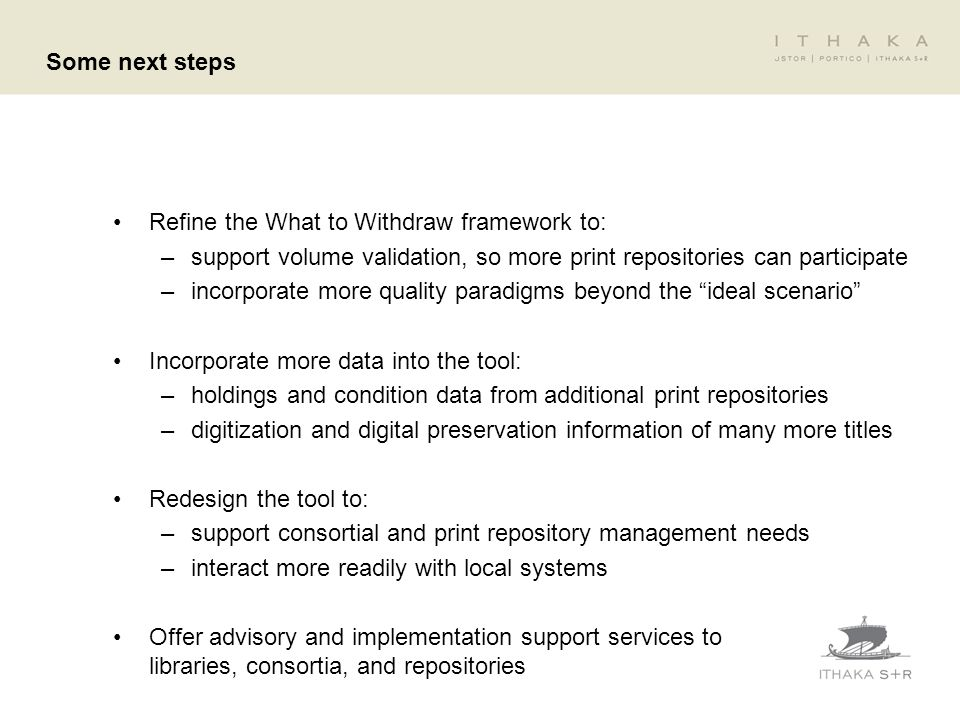 Some next steps Refine the What to Withdraw framework to: –support volume validation, so more print repositories can participate –incorporate more qua