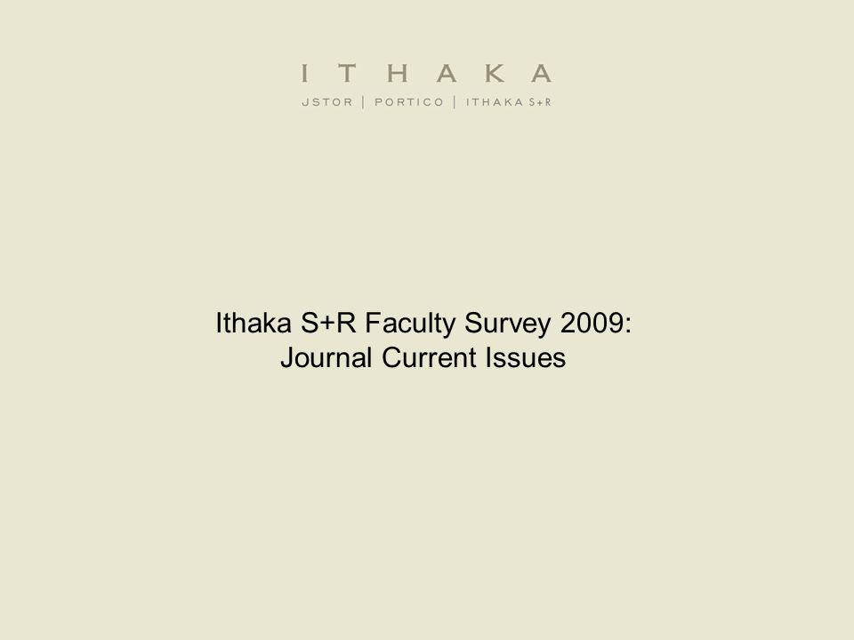 Ithaka S+R Faculty Survey 2009: Journal Current Issues