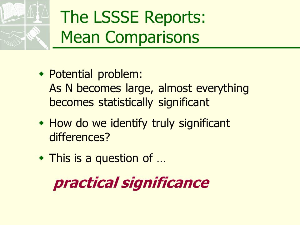  Potential problem: As N becomes large, almost everything becomes statistically significant  How do we identify truly significant differences.