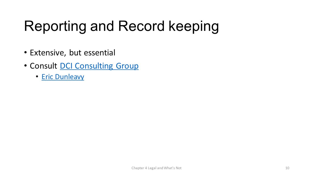 Reporting and Record keeping Extensive, but essential Consult DCI Consulting GroupDCI Consulting Group Eric Dunleavy Chapter 4 Legal and What s Not10