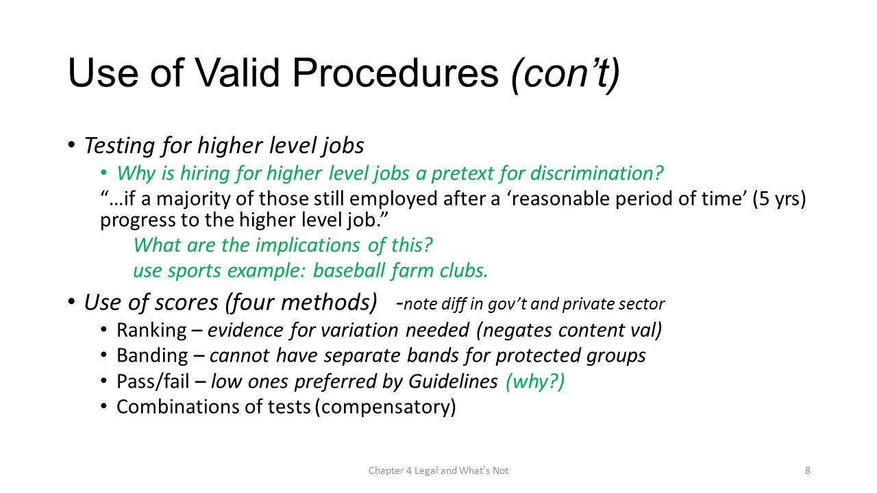 Use of Valid Procedures (con't) Testing for higher level jobs Why is hiring for higher level jobs a pretext for discrimination.