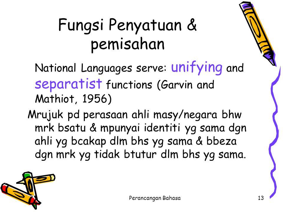 Fungsi Penyatuan & pemisahan National Languages serve: unifying and separatist functions (Garvin and Mathiot, 1956) Mrujuk pd perasaan ahli masy/negar