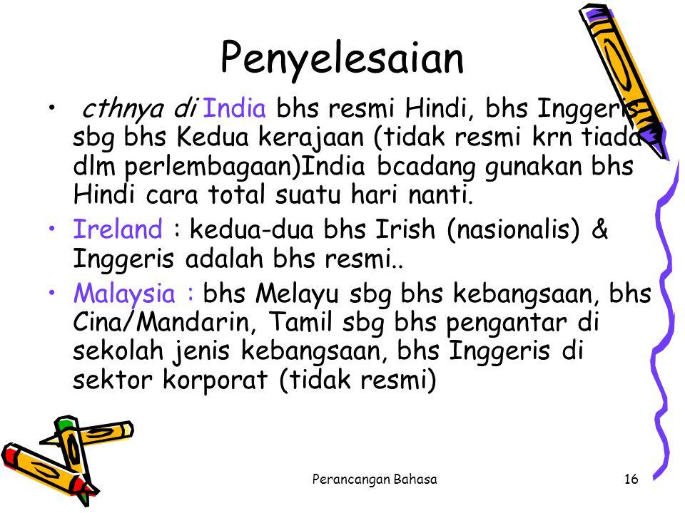 Penyelesaian cthnya di India bhs resmi Hindi, bhs Inggeris sbg bhs Kedua kerajaan (tidak resmi krn tiada dlm perlembagaan)India bcadang gunakan bhs Hi