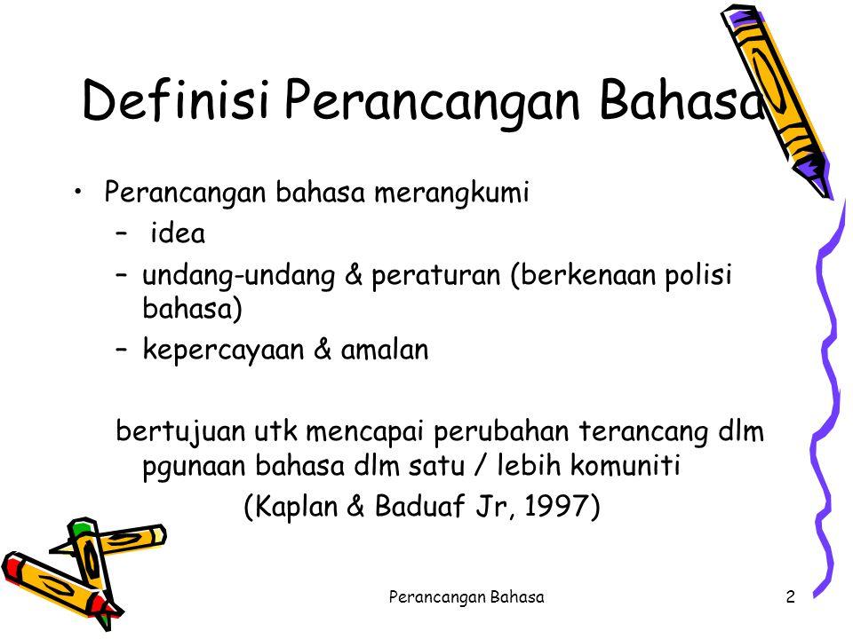 Definisi Perancangan Bahasa Perancangan bahasa merangkumi – idea –undang-undang & peraturan (berkenaan polisi bahasa) –kepercayaan & amalan bertujuan