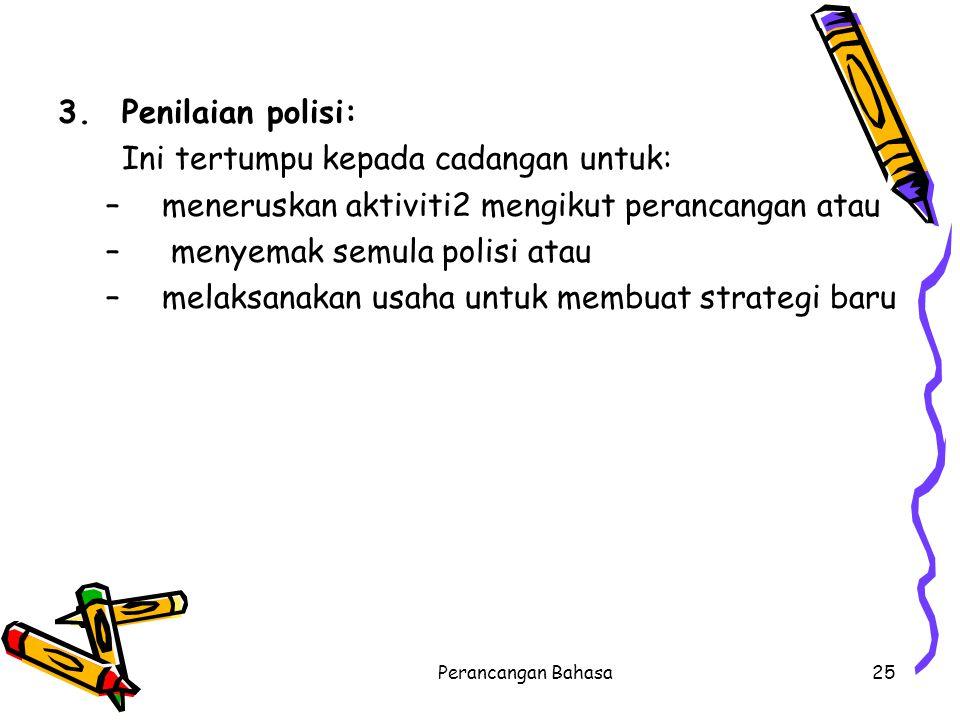 3.Penilaian polisi: Ini tertumpu kepada cadangan untuk: –meneruskan aktiviti2 mengikut perancangan atau – menyemak semula polisi atau –melaksanakan us