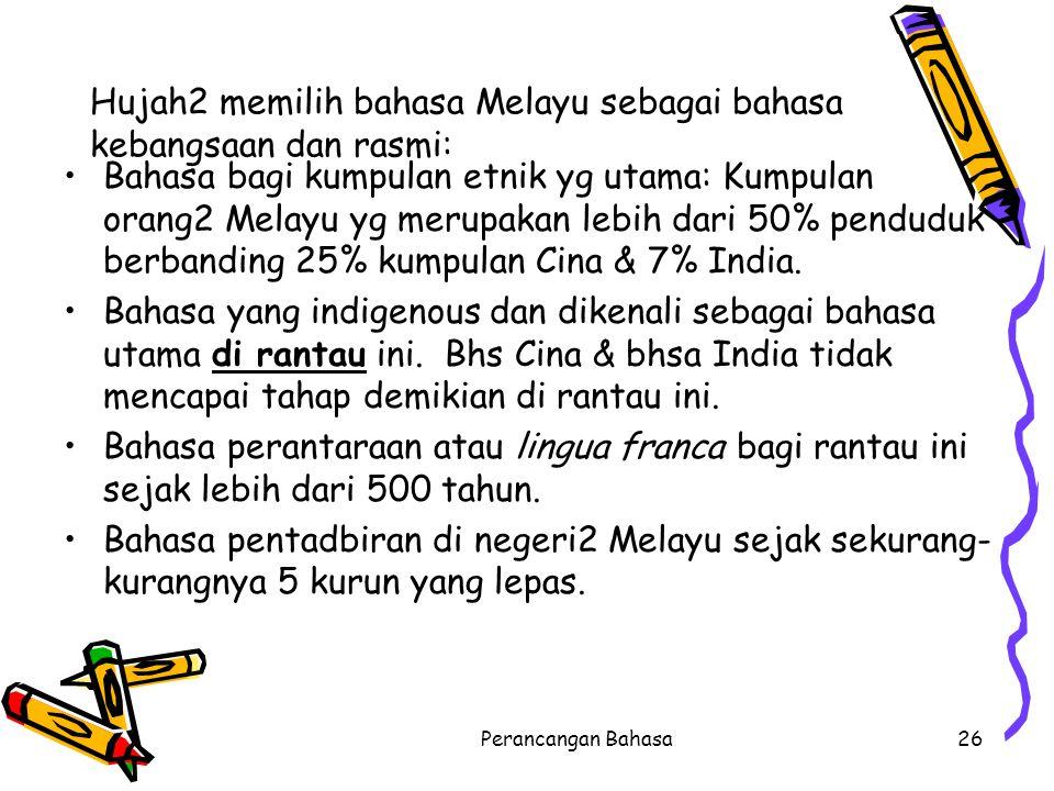 Hujah2 memilih bahasa Melayu sebagai bahasa kebangsaan dan rasmi: Bahasa bagi kumpulan etnik yg utama: Kumpulan orang2 Melayu yg merupakan lebih dari