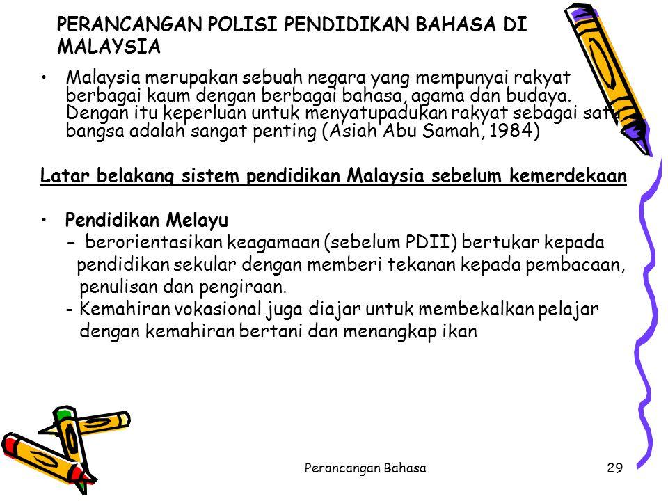 PERANCANGAN POLISI PENDIDIKAN BAHASA DI MALAYSIA Malaysia merupakan sebuah negara yang mempunyai rakyat berbagai kaum dengan berbagai bahasa, agama da
