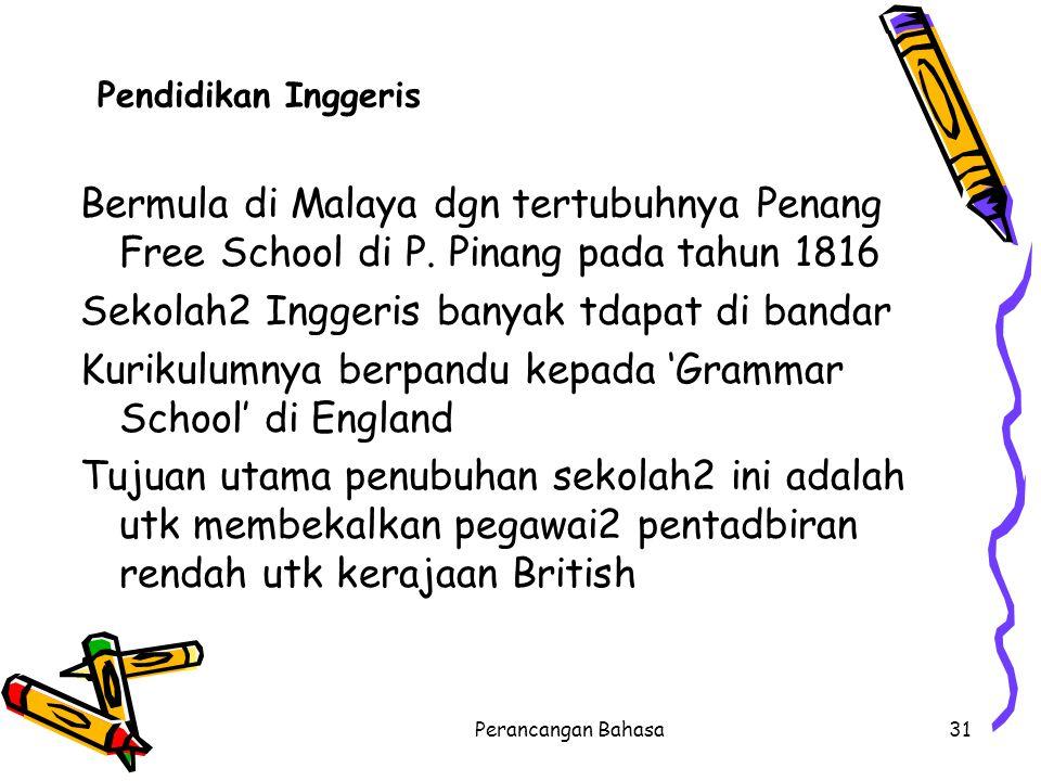 Pendidikan Inggeris Bermula di Malaya dgn tertubuhnya Penang Free School di P. Pinang pada tahun 1816 Sekolah2 Inggeris banyak tdapat di bandar Kuriku
