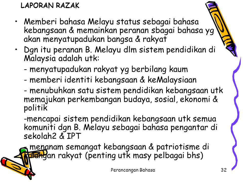 LAPORAN RAZAK Memberi bahasa Melayu status sebagai bahasa kebangsaan & memainkan peranan sbagai bahasa yg akan menyatupadukan bangsa & rakyat Dgn itu