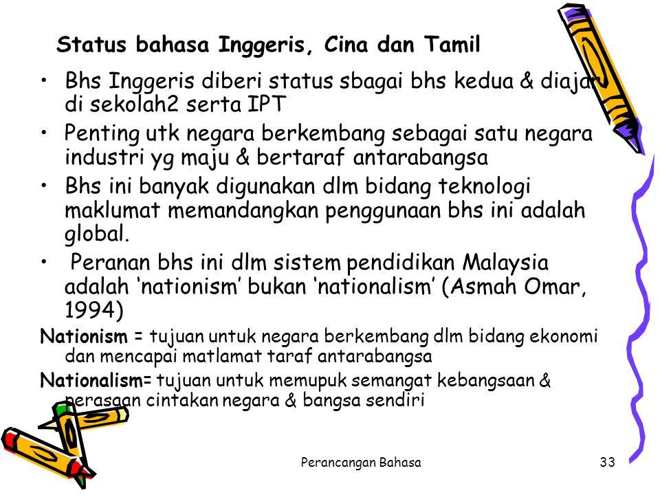 Status bahasa Inggeris, Cina dan Tamil Bhs Inggeris diberi status sbagai bhs kedua & diajar di sekolah2 serta IPT Penting utk negara berkembang sebaga