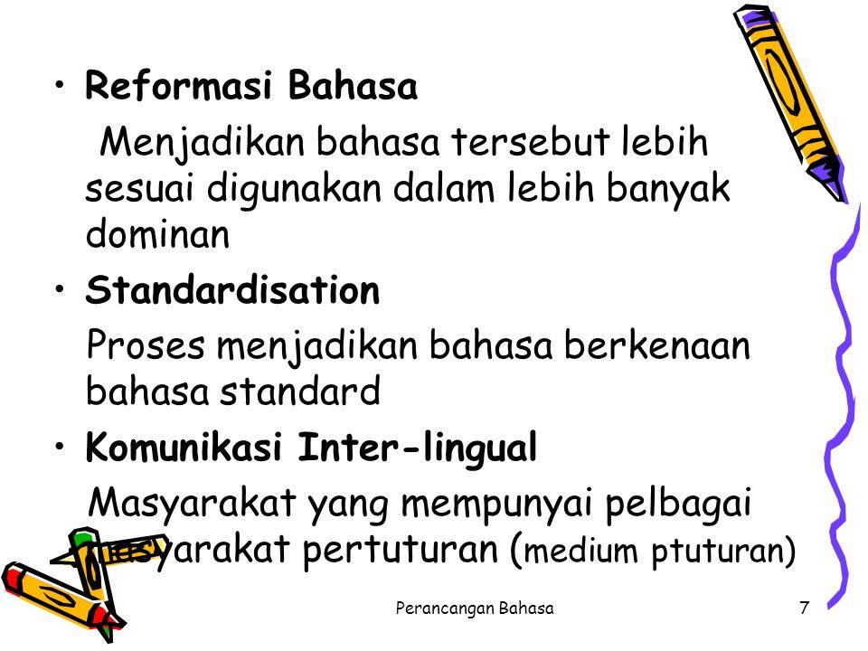 Reformasi Bahasa Menjadikan bahasa tersebut lebih sesuai digunakan dalam lebih banyak dominan Standardisation Proses menjadikan bahasa berkenaan bahas
